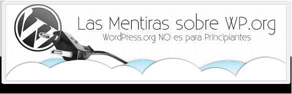 Las grandes mentiras de los gurus de WordPress.org